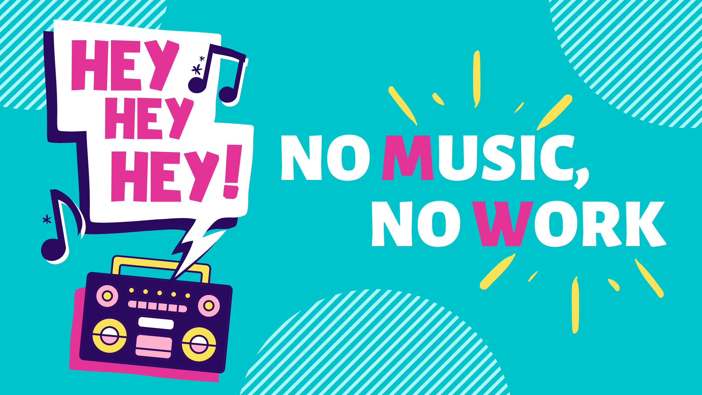NO MUSIC,NO WORK